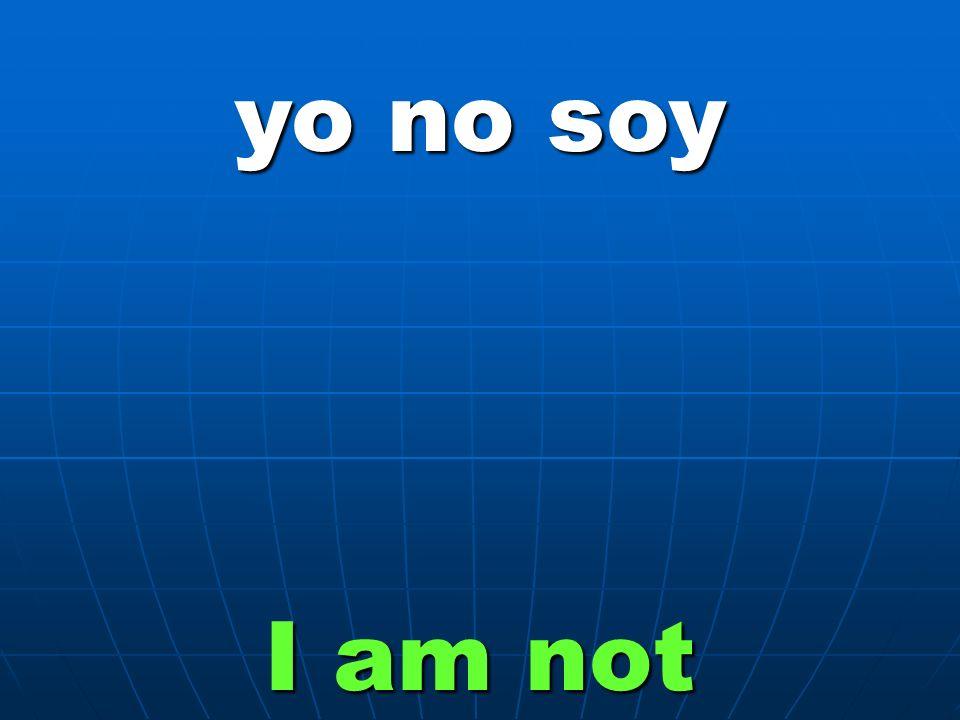 yo no soy I am not
