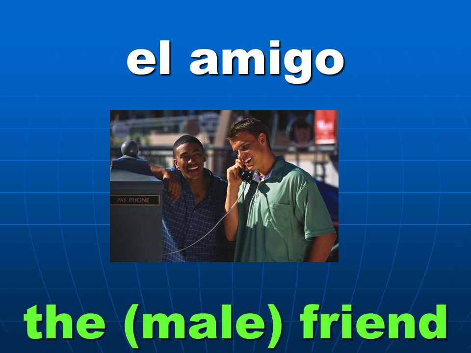 el amigo the (male) friend