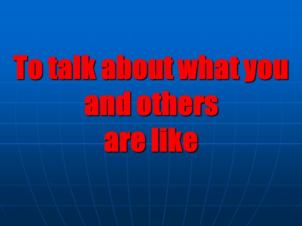 To talk about what you and others are like