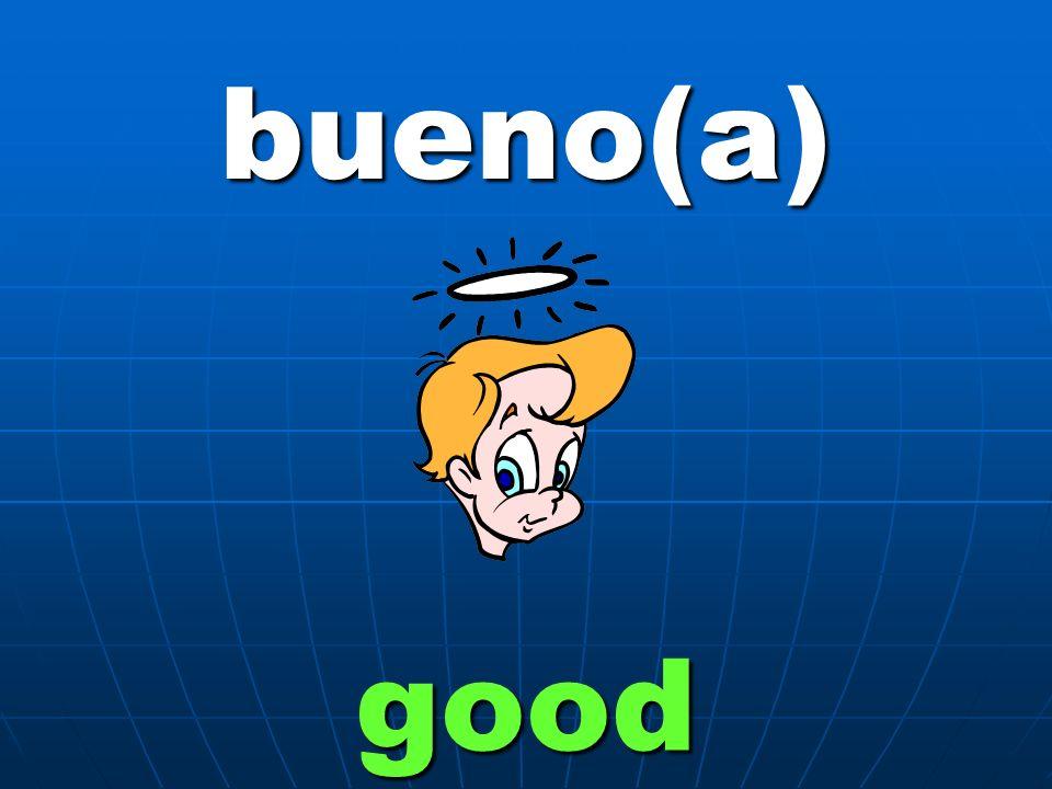 bueno(a) good