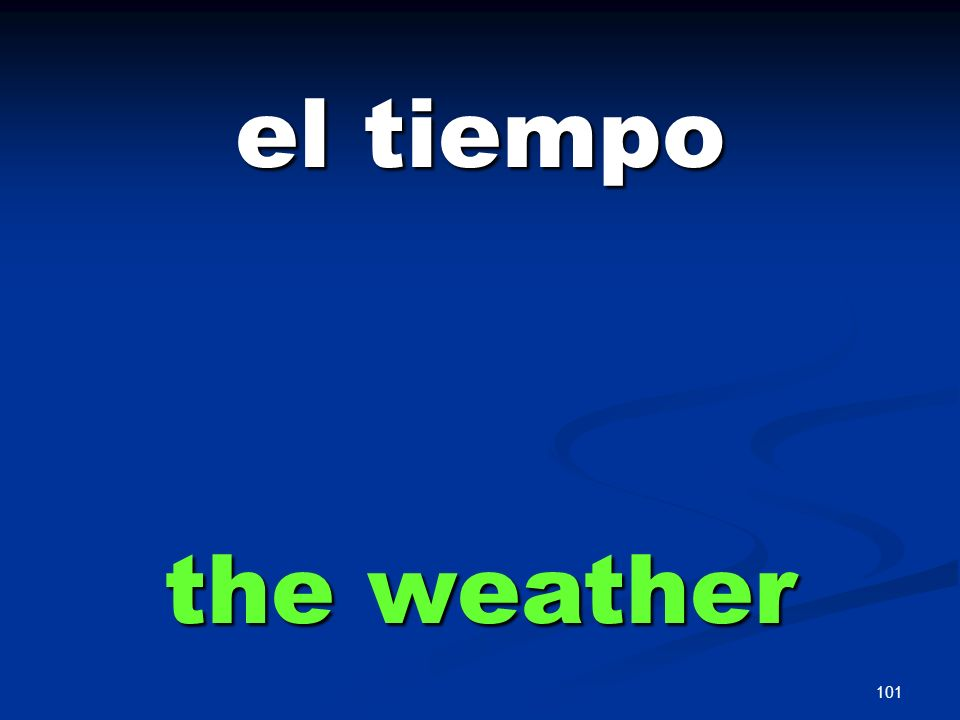 100 El tiempo TO TALK ABOUT THE WEATHER