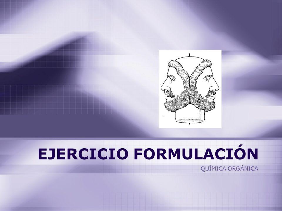 EJERCICIO FORMULACIÓN QUÍMICA ORGÁNICA