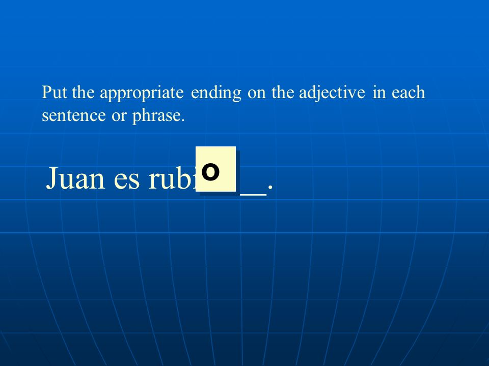 Put the appropriate ending on the adjective in each sentence or phrase. Juan es rubi____. o o