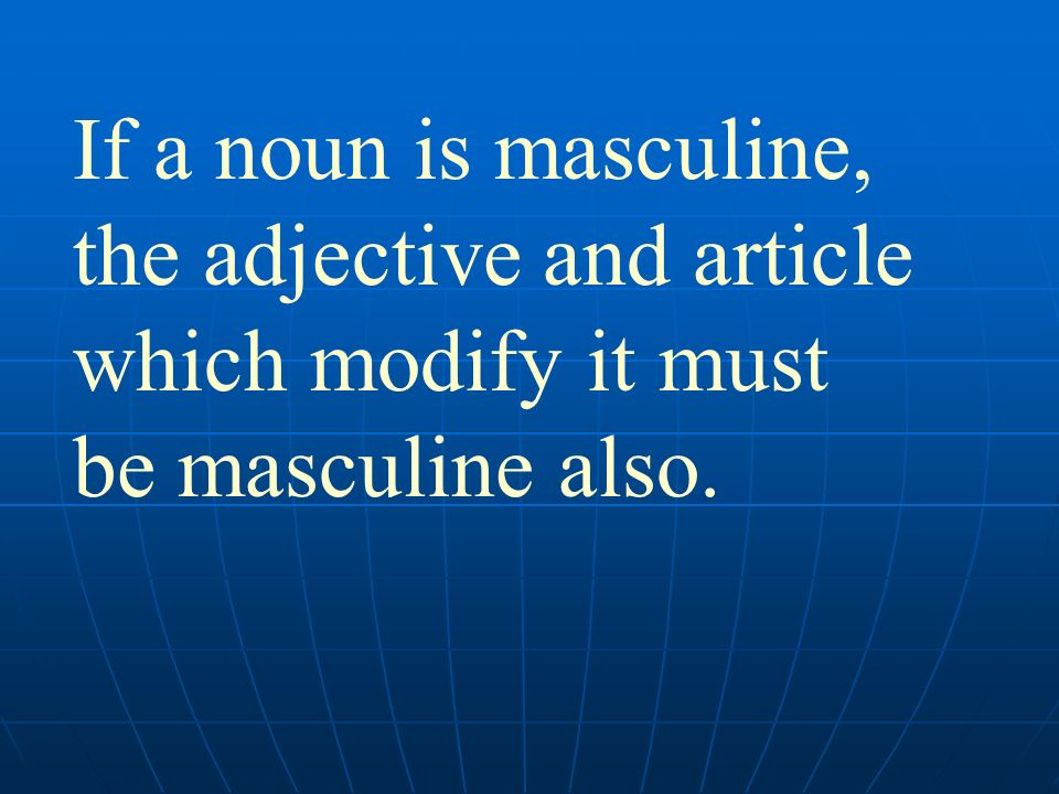 If a noun is masculine, the adjective and article which modify it must be masculine also.
