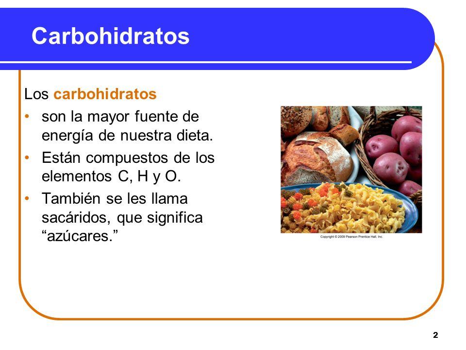 2 Los carbohidratos son la mayor fuente de energía de nuestra dieta. Están compuestos de los elementos C, H y O. También se les llama sacáridos, que s