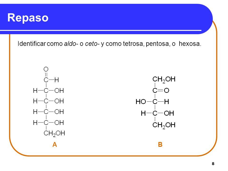 8 Repaso Identificar como aldo- o ceto- y como tetrosa, pentosa, o hexosa. A B