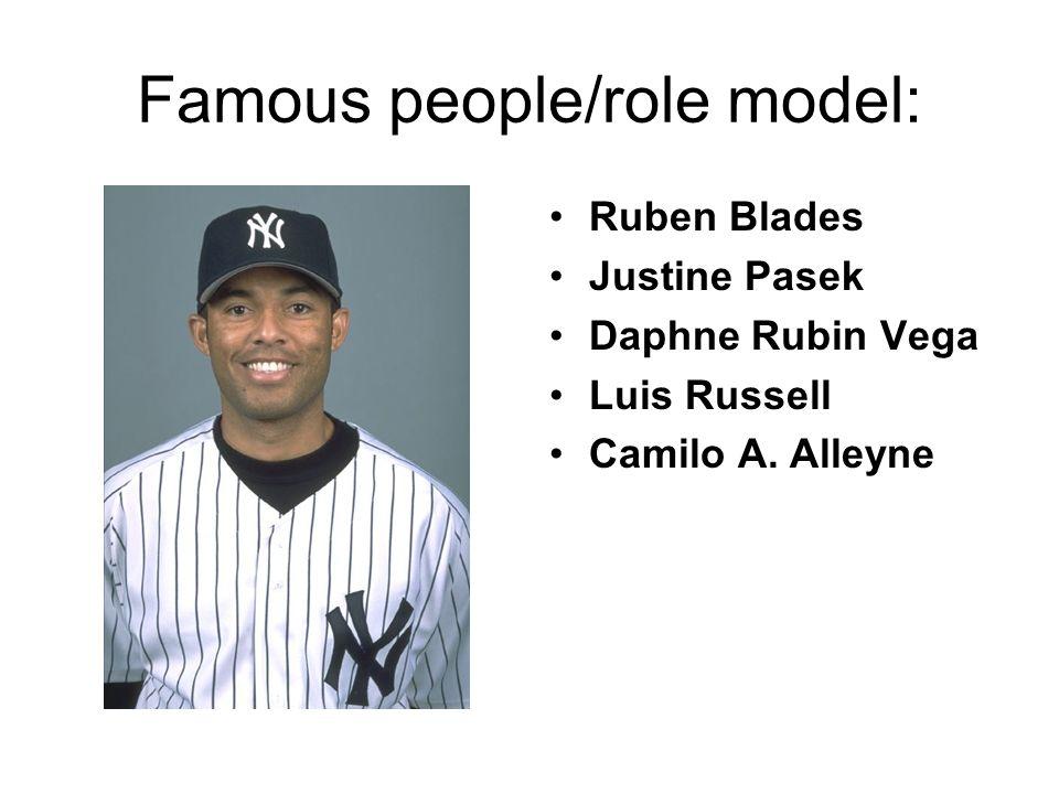 Famous people/role model: Ruben Blades Justine Pasek Daphne Rubin Vega Luis Russell Camilo A. Alleyne