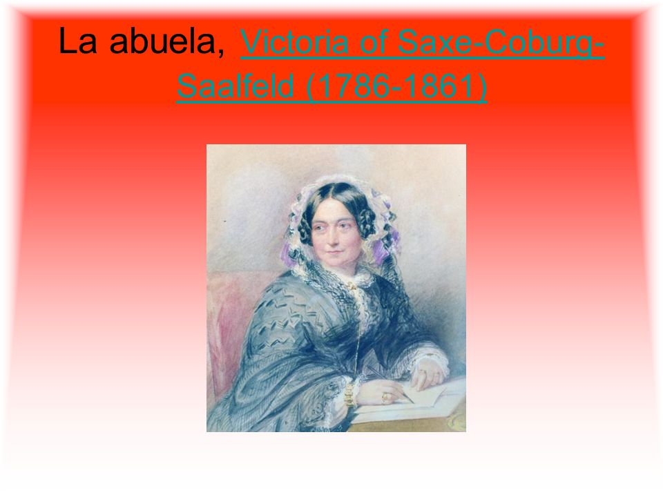 La abuela, Victoria of Saxe-Coburg- Saalfeld (1786-1861) Victoria of Saxe-Coburg- Saalfeld (1786-1861)