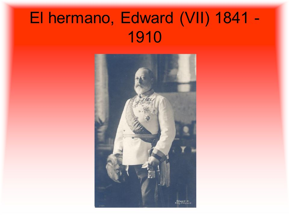 El hermano, Edward (VII)