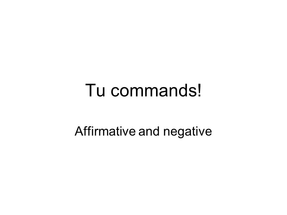Tu commands! Affirmative and negative