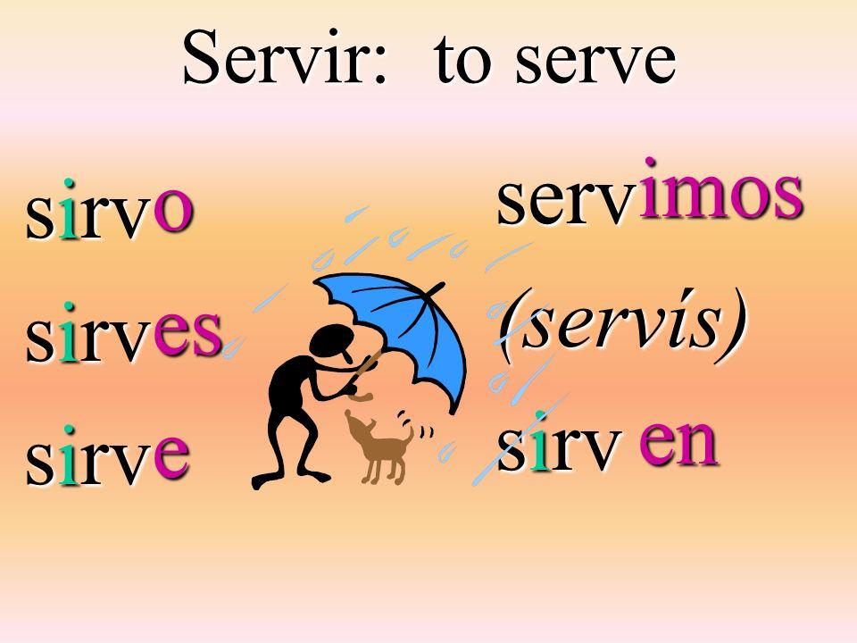 Servir: to serve sirv serv(servís) oese imosen