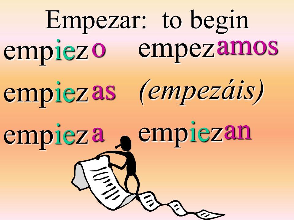 Empezar: to begin empiez empez(empezáis) oasa amos an an