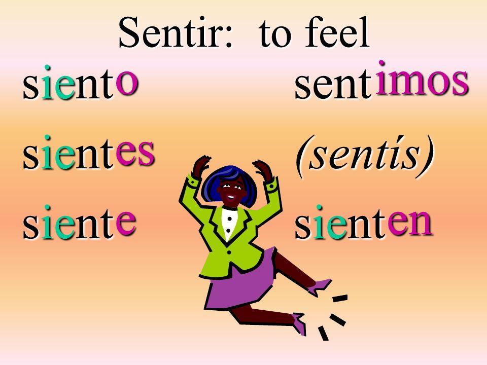 Sentir: to feel sient sent(sentís) oeseimos en en