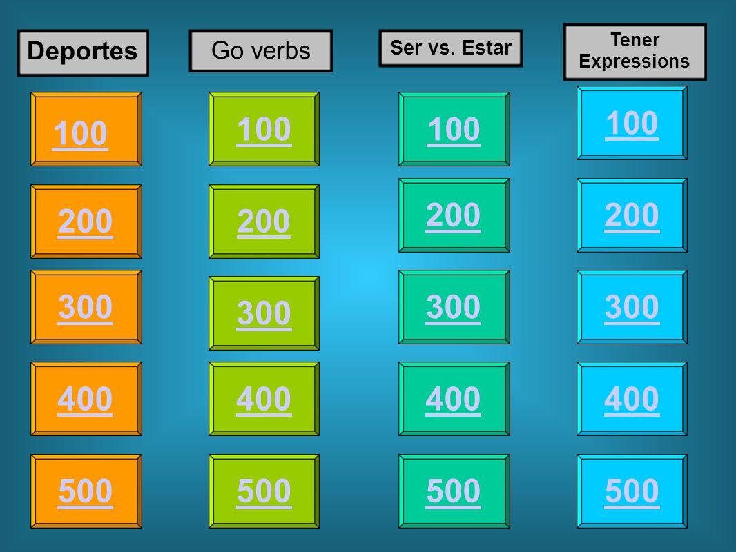 100 200 400 300 400 Deportes Go verbs Ser vs. Estar Tener Expressions 300 200 400 200 100 500 100