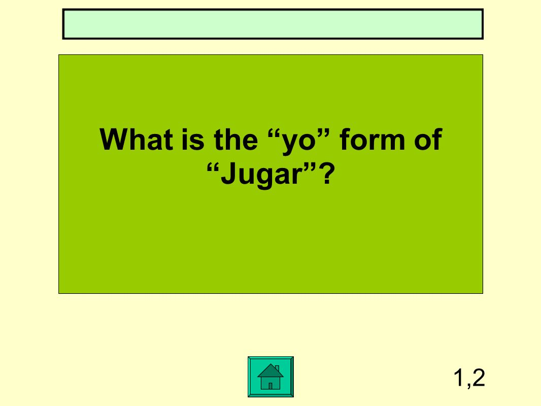 1,2 What is the yo form of Jugar?