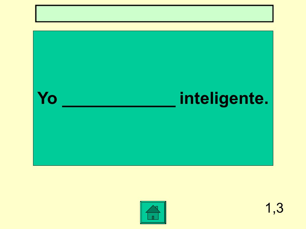 1,3 Yo ____________ inteligente.
