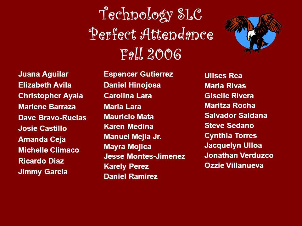Technology SLC Perfect Attendance Fall 2006 Juana Aguilar Elizabeth Avila Christopher Ayala Marlene Barraza Dave Bravo-Ruelas Josie Castillo Amanda Ce