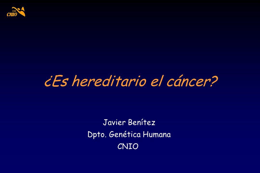 ¿Es hereditario el cáncer? Javier Benítez Dpto. Genética Humana CNIO
