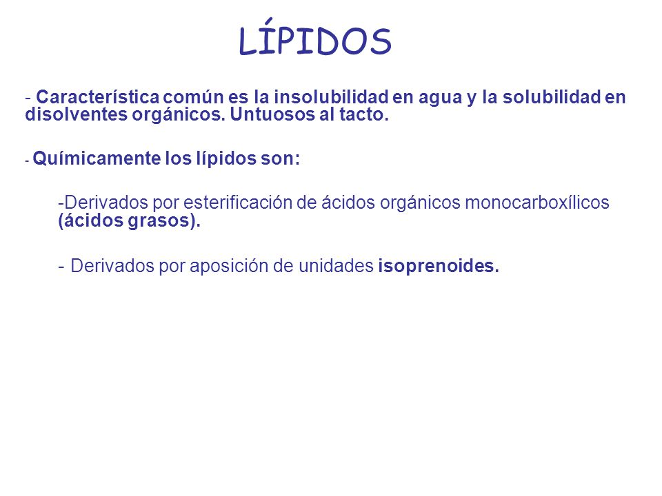 LÍPIDOS - Característica común es la insolubilidad en agua y la solubilidad en disolventes orgánicos. Untuosos al tacto. - Químicamente los lípidos so