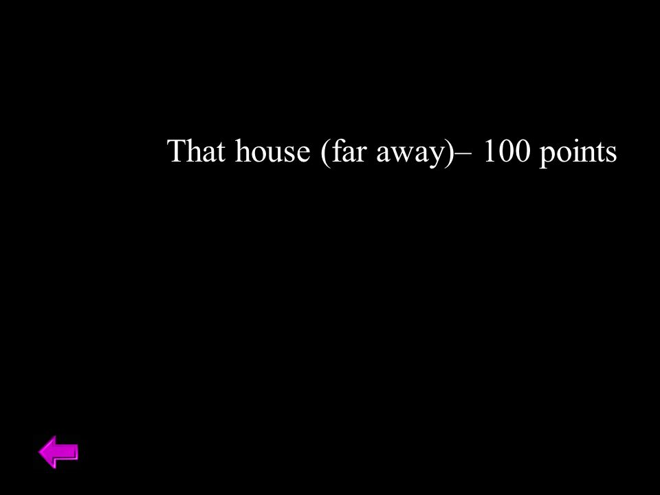 That house (far away)– 100 points