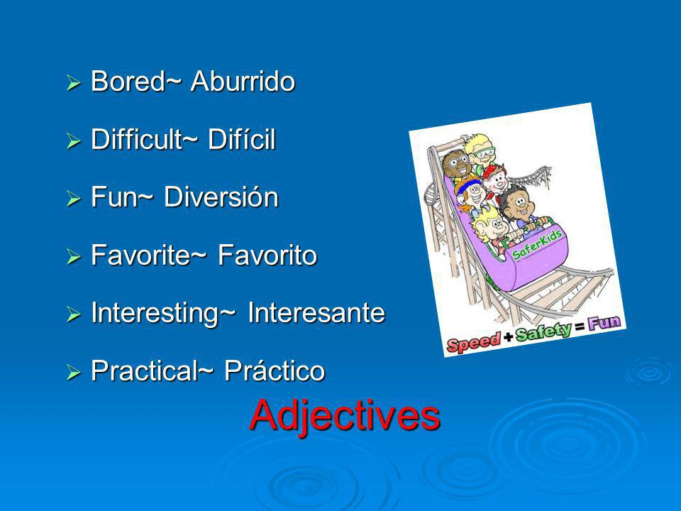 Adjectives Bored~ Aburrido Bored~ Aburrido Difficult~ Difícil Difficult~ Difícil Fun~ Diversión Fun~ Diversión Favorite~ Favorito Favorite~ Favorito I