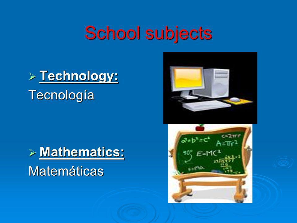 School subjects Technology: Technology:Tecnología Mathematics: Mathematics:Matemáticas