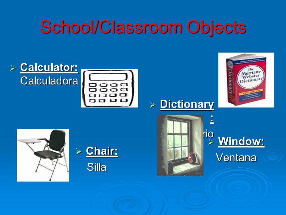 School/Classroom Objects Calculator: Calculadora Calculator: Calculadora Dictionary : Dictionary :Diccionario Chair: Chair:Silla Window: Window:Ventan