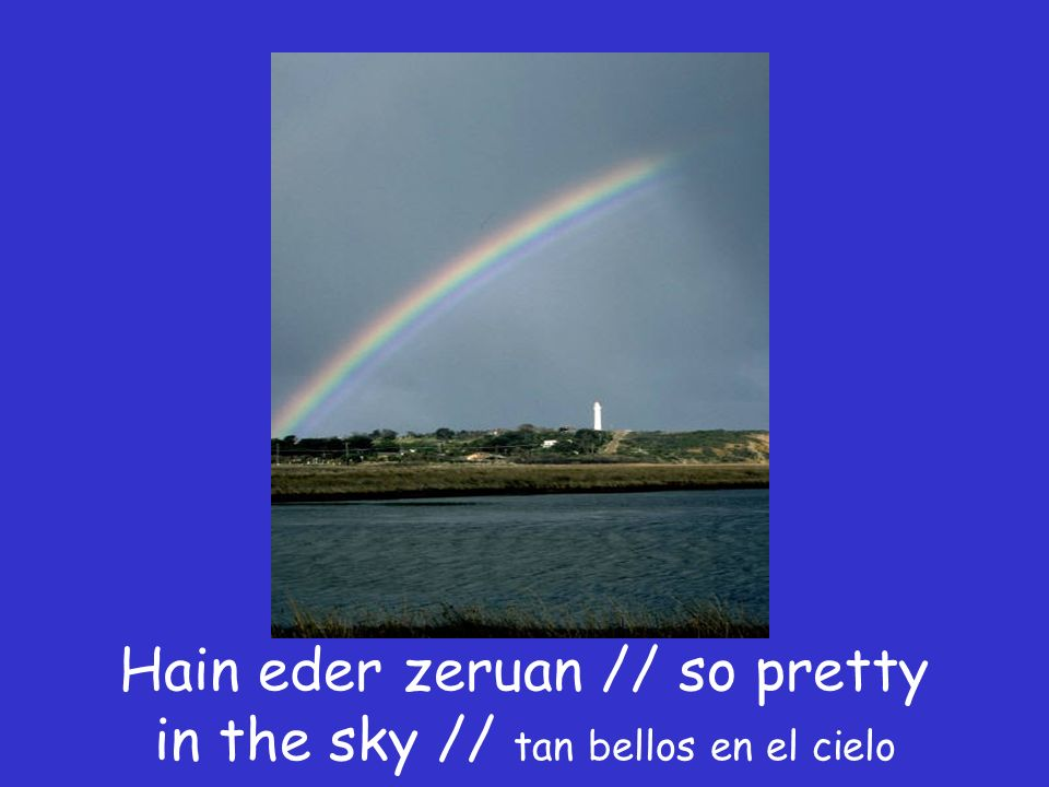 Ortzadarraren koloreak // The colors of the rainbow // los colores del arcoiris