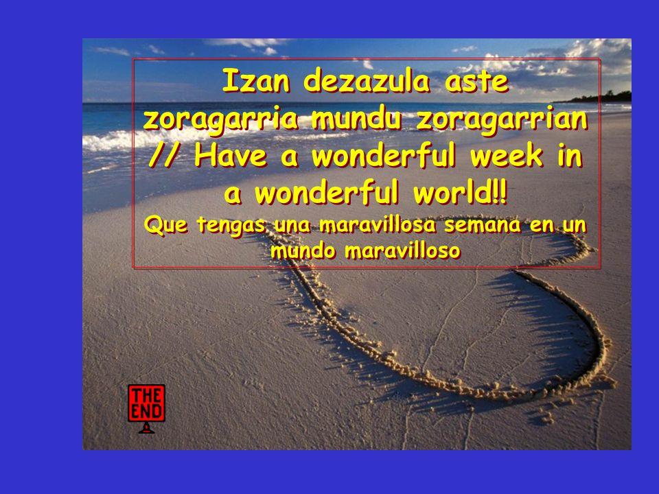 Bai mundu zoragarria // what a wonderful world. qué maravilloso mundo.