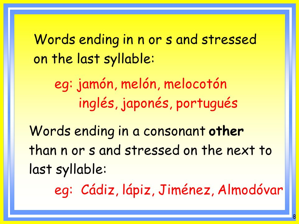 7 Words with a stressed final vowel eg: café, está, champú which includes lots of verbs in the past tense: eg: bebí, comí, compré, pagué