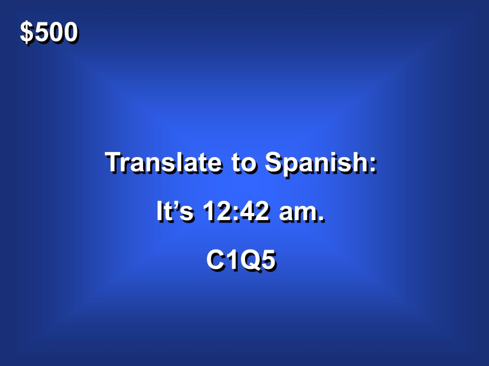 $500 Translate to Spanish: Its 12:42 am. C1Q5 Translate to Spanish: Its 12:42 am. C1Q5