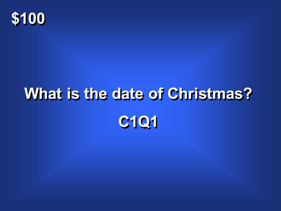 $100 What is the date of Christmas? C1Q1 What is the date of Christmas? C1Q1