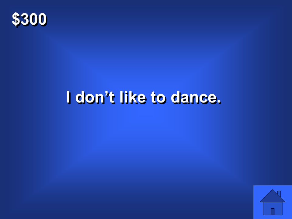 $300 I dont like to dance.