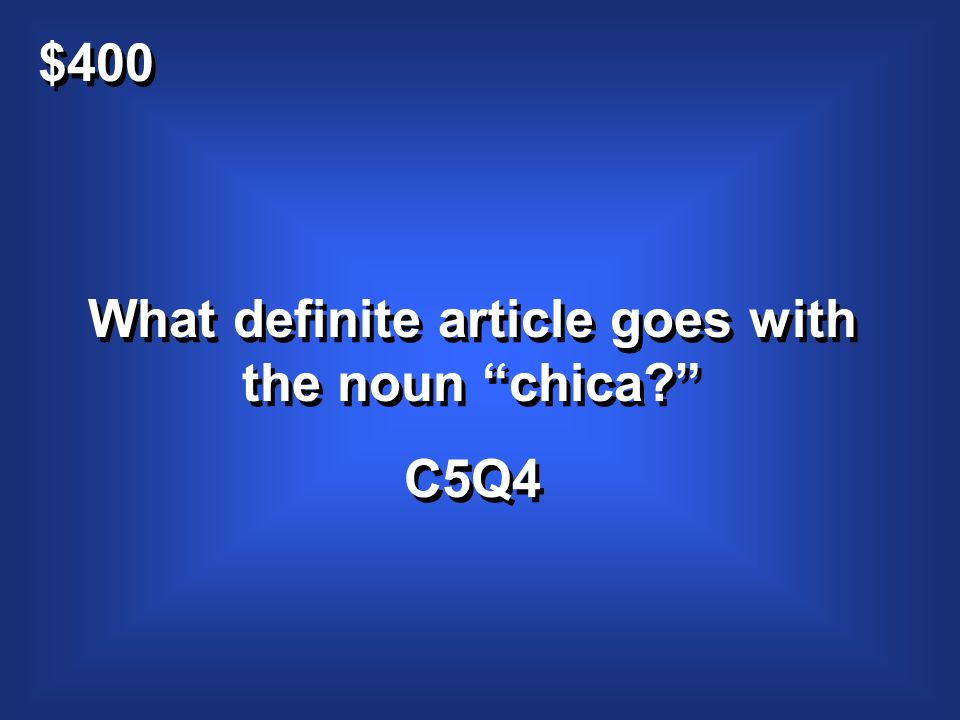 $400 What definite article goes with the noun chica.