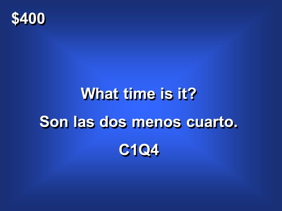 $400 What time is it.Son las dos menos cuarto. C1Q4 What time is it.