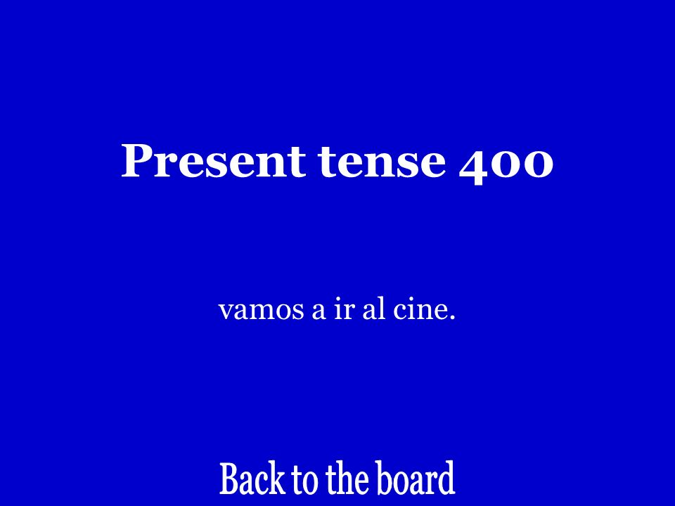 Present tense 400 Lets go to the movies.