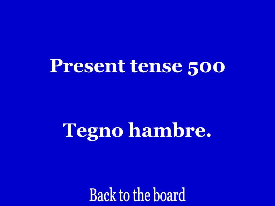 Present tense 500 Im hungry.