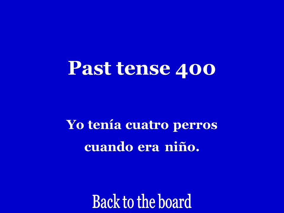 Past tense 400 I had 4 dogs when I was a kid.