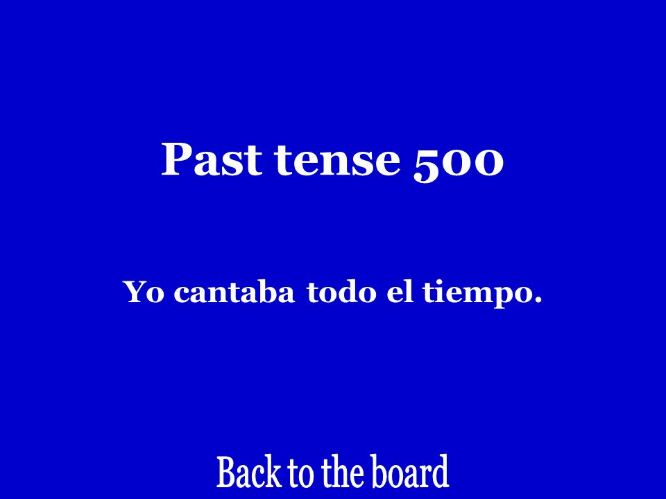 Past tense 500 I used to sing all the time.