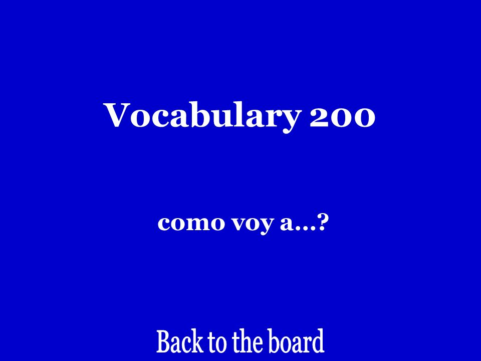 Vocabulary 200 How do I get to….?