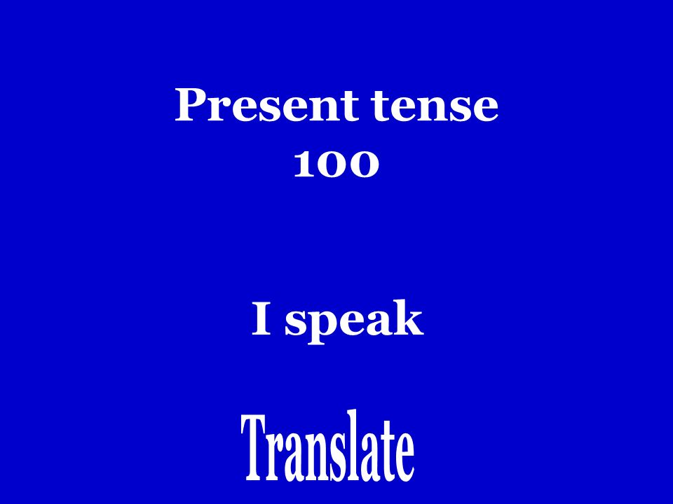200 300 400 500 100 JEOPARDY. Present tense Past tenseVocabularyDirectionsRandomDo you remember.