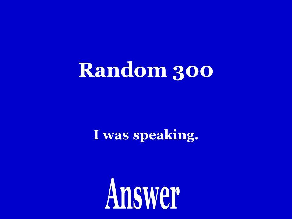 Random 200 Yo- aba Tu-abas El/ella/usted- aba Nosotros- abamos Ellos/ellas/ustedes- aban
