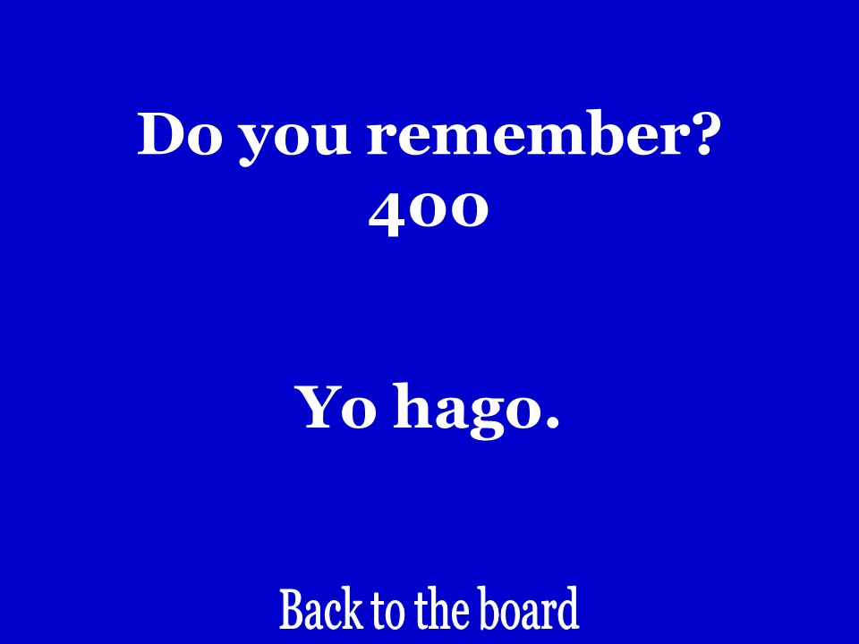 Do you remember 400 I do/make.