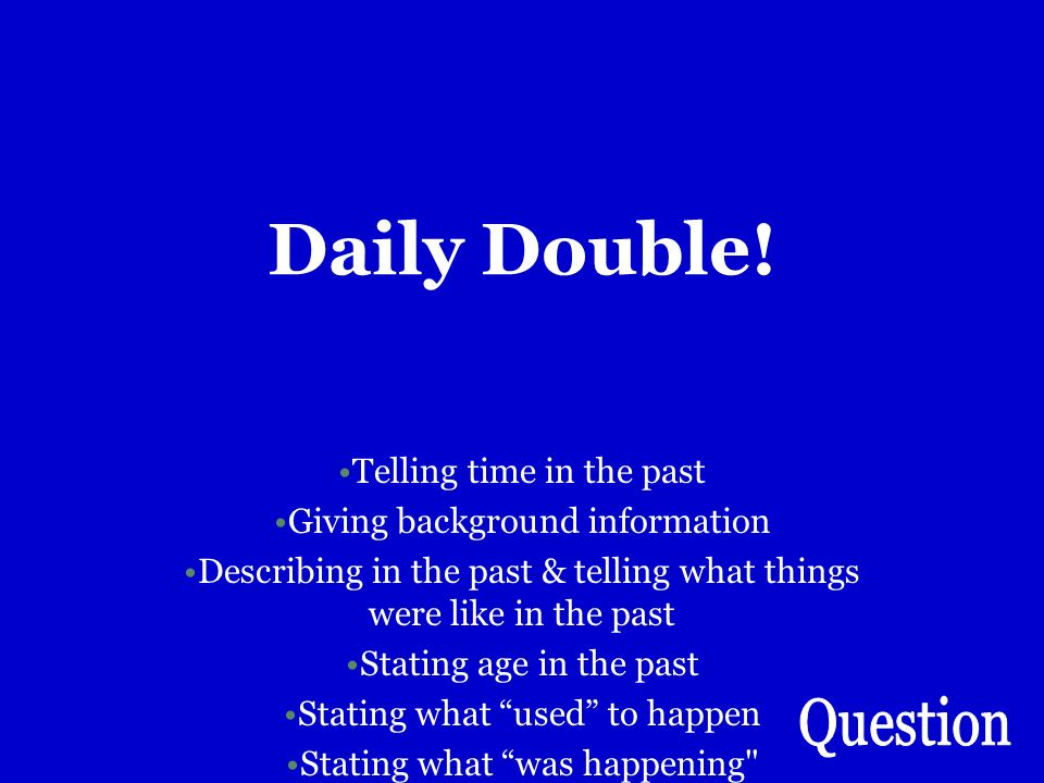 Daily Double! Why do we use the imperfect (at least 3 answers)