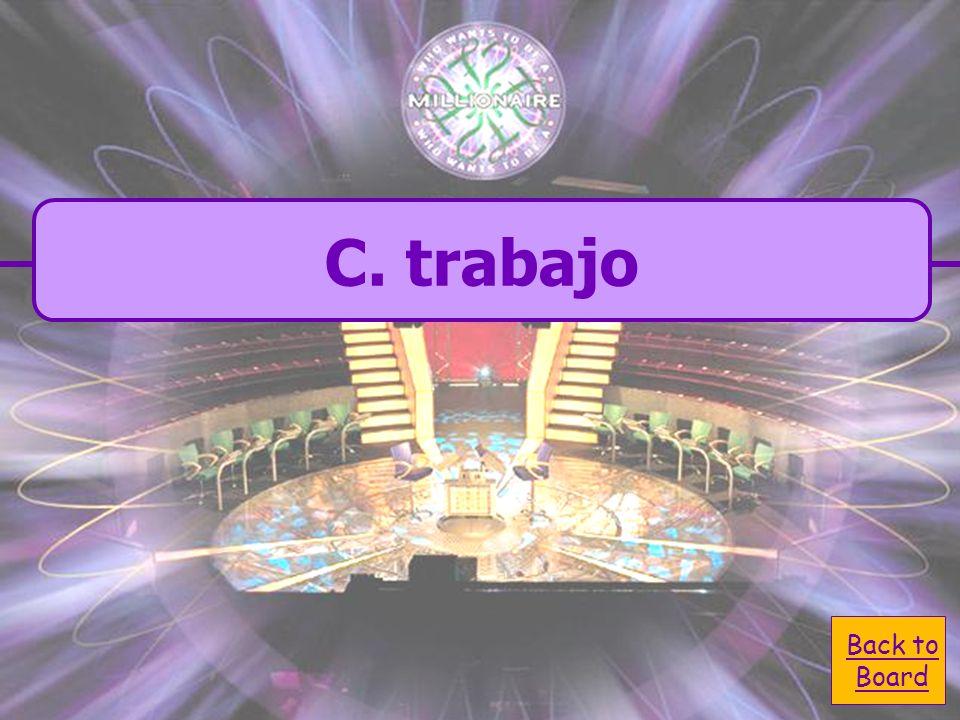 A. trabaja C. trabajo B. trabajan D. trabajas When using the present tense YO-form, what is trabajar conjugated into?