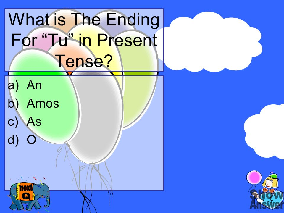 What is The Ending For Tu in Present Tense? a)An b)Amos c)As d)O