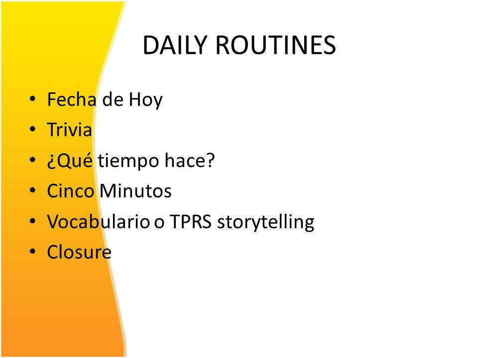 DAILY ROUTINES Fecha de Hoy Trivia ¿Qué tiempo hace? Cinco Minutos Vocabulario o TPRS storytelling Closure