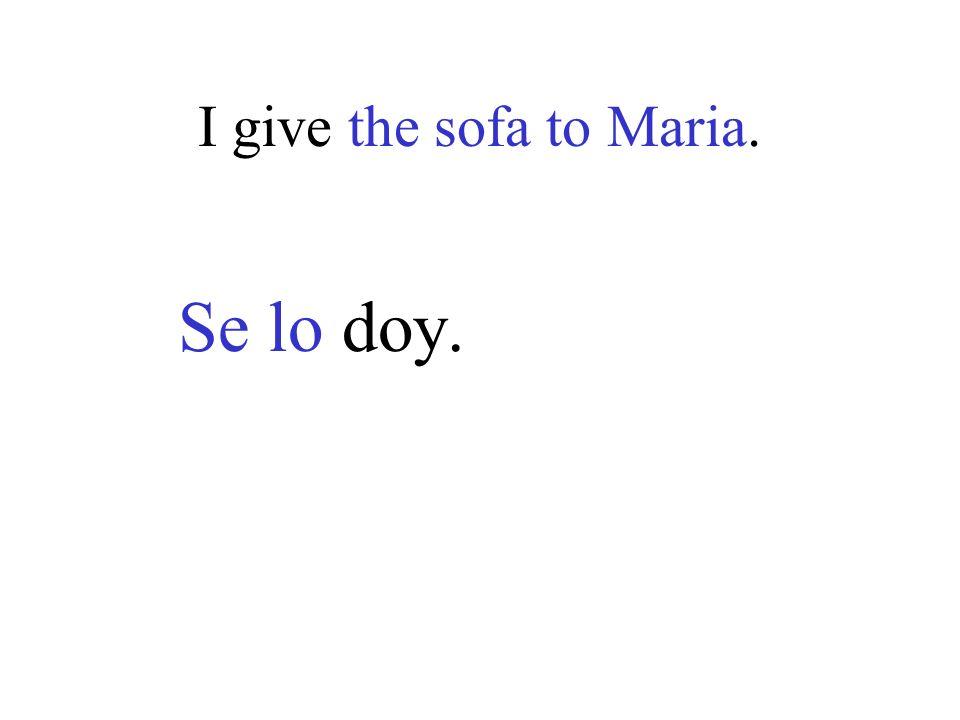I give the sofa to Maria. Se lo doy.