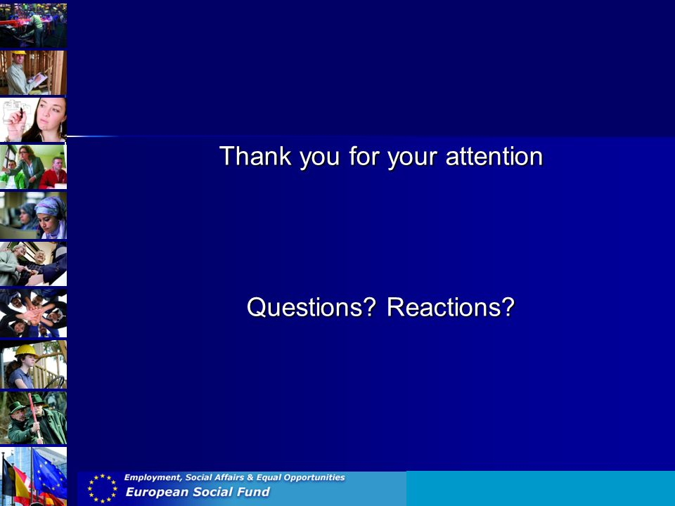 Thank you for your attention Questions? Reactions?