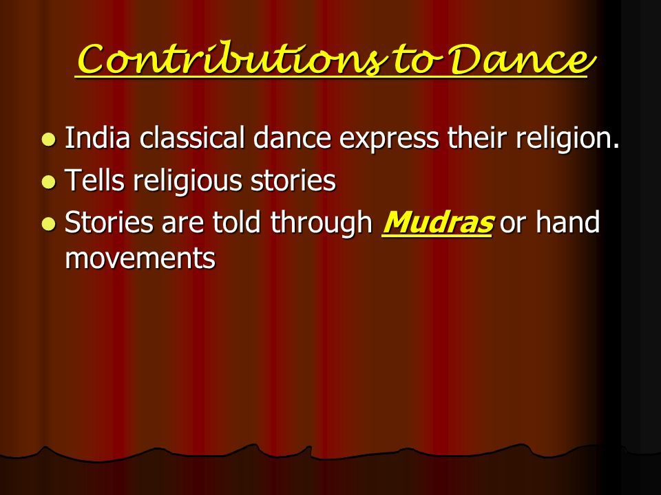 Contributions to Dance India classical dance express their religion. India classical dance express their religion. Tells religious stories Tells relig